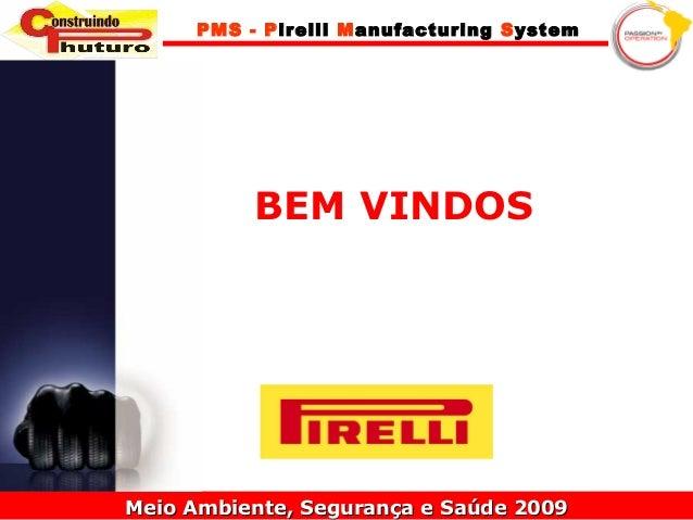 Meio Ambiente, Segurança e Saúde 2009Meio Ambiente, Segurança e Saúde 2009 PMS - Pirelli Manufacturing System BEM VINDOS