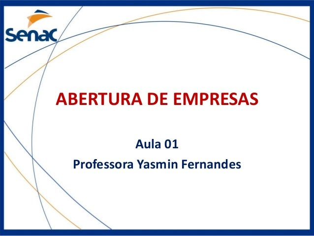 ABERTURA DE EMPRESAS Aula 01 Professora Yasmin Fernandes