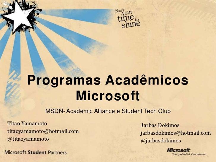 ProgramasAcadêmicos Microsoft<br />MSDN- AcademicAlliance e StudentTechClub<br />Titao Yamamoto<br />titaoyamamoto@hotmail...