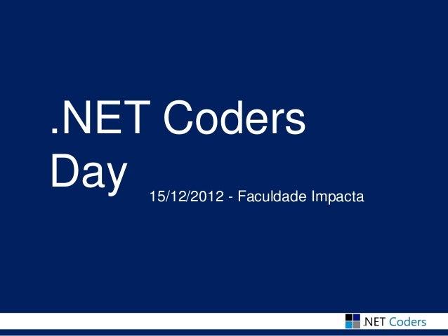 .NET CodersDay 15/12/2012 - Faculdade Impacta