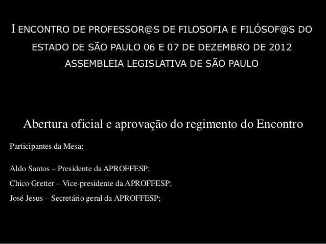 I ENCONTRO DE PROFESSOR@S DE FILOSOFIA E FILÓSOF@S DO      ESTADO DE SÃO PAULO 06 E 07 DE DEZEMBRO DE 2012                ...