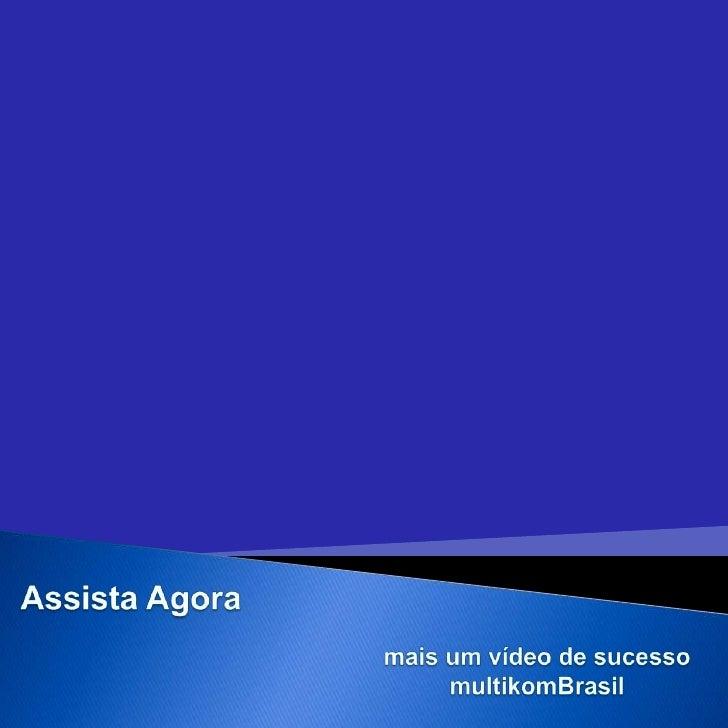 Assista Agora <br />mais um vídeo de sucesso  multikomBrasil<br />