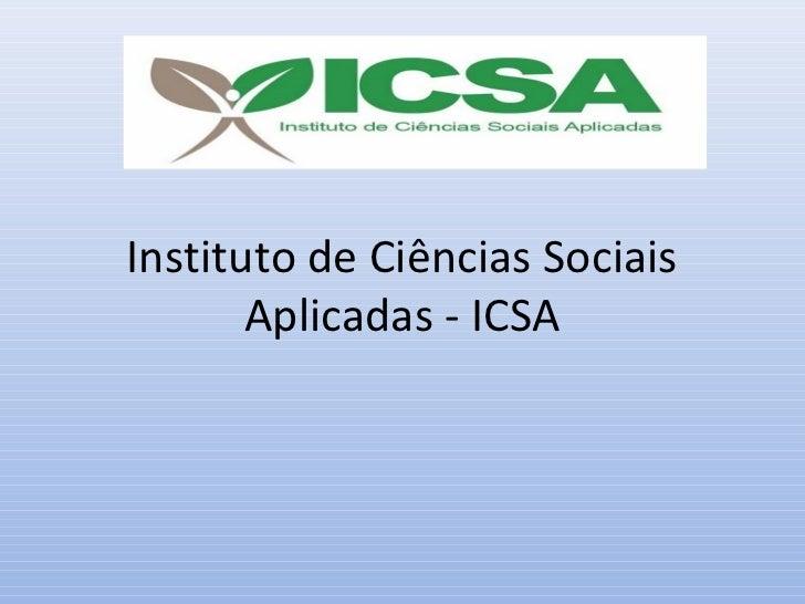 Instituto de Ciências Sociais       Aplicadas - ICSA