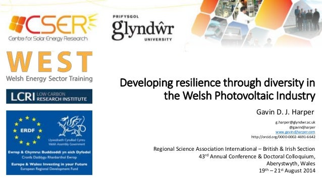 Developing resilience through diversity in  the Welsh Photovoltaic Industry  Gavin D. J. Harper  g.harper@glyndwr.ac.uk  @...