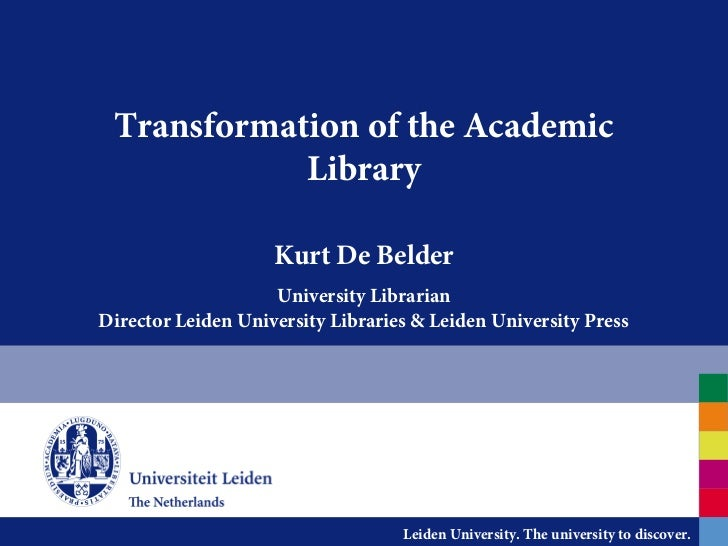 Transformation of the Academic            Library                    Kurt De Belder                    University Libraria...