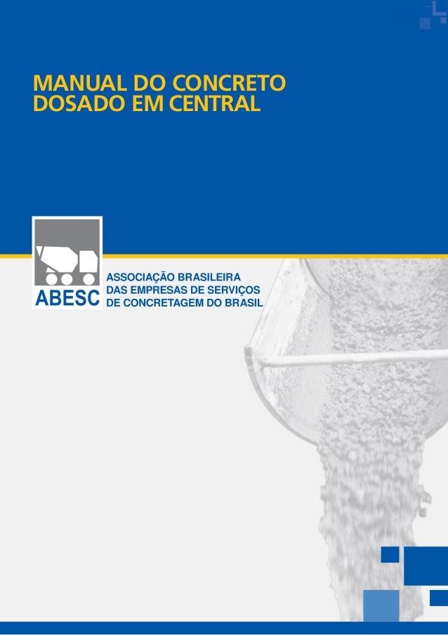 MANUAL DO CONCRETO DOSADO EM CENTRAL ASSOCIAÇÃO BRASILEIRA DAS EMPRESAS DE SERVIÇOS DE CONCRETAGEM DO BRASIL