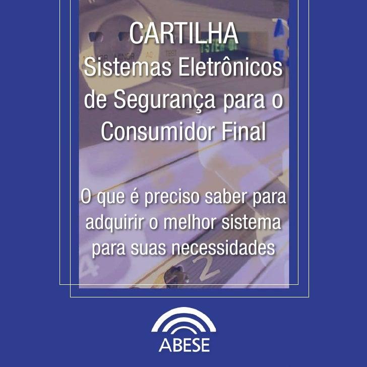 CARTILHASistemas Eletrônicosde Segurança para o  Consumidor FinalO que é preciso saber paraadquirir o melhor sistema para ...
