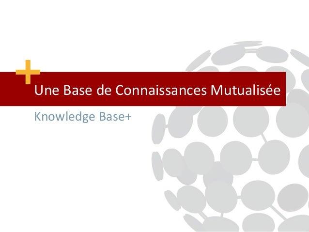 Une Base de Connaissances MutualiséeKnowledge Base+