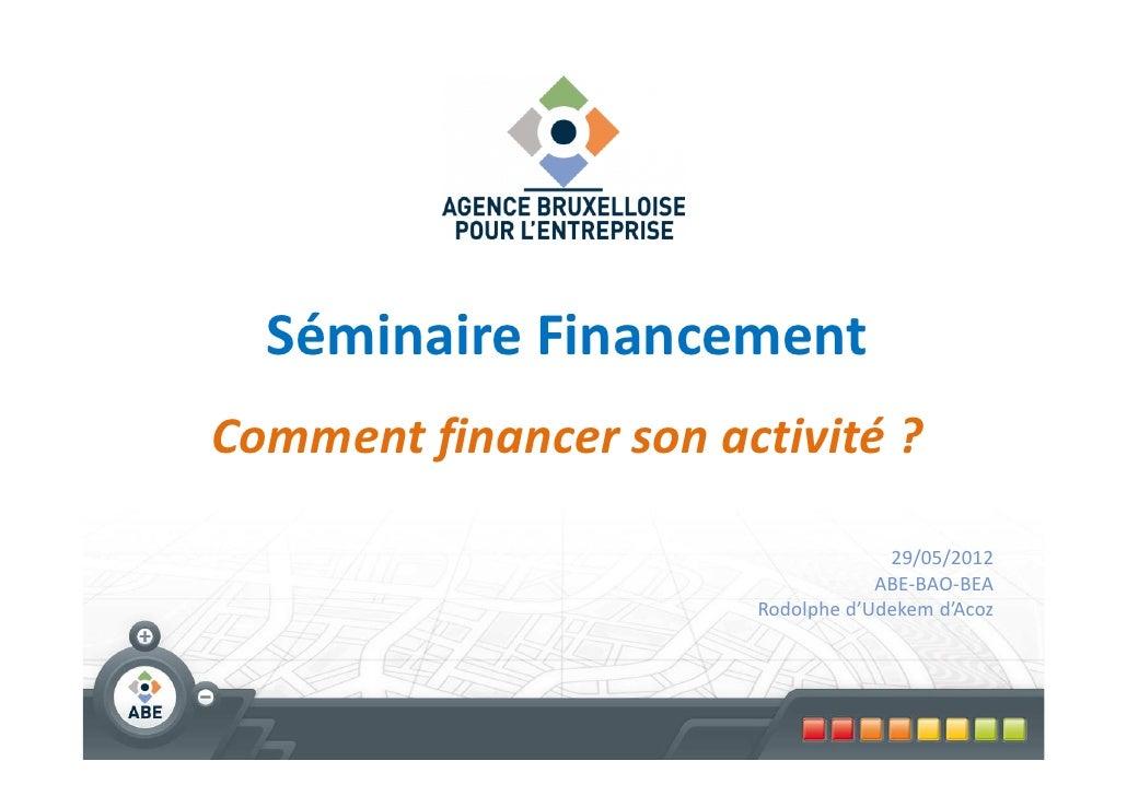 Séminaire FinancementComment financer son activité ?                                    29/05/2012                        ...