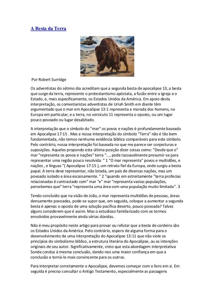 A Besta da TerraPor Robert SurridgeOs adventistas do sétimo dia acreditam que a segunda besta de apocalipse 13, a bestaque...