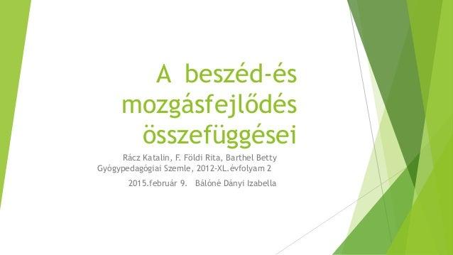 A beszéd-és mozgásfejlődés összefüggései Rácz Katalin, F. Földi Rita, Barthel Betty Gyógypedagógiai Szemle, 2012-XL.évfoly...