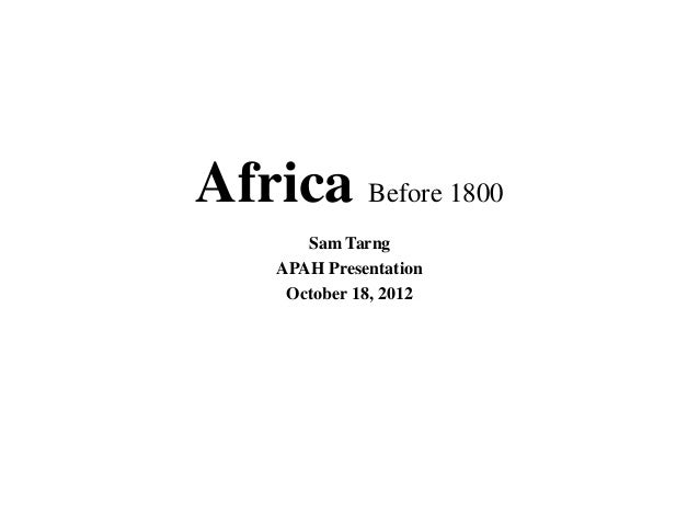 Africa Before 1800Sam TarngAPAH PresentationOctober 18, 2012