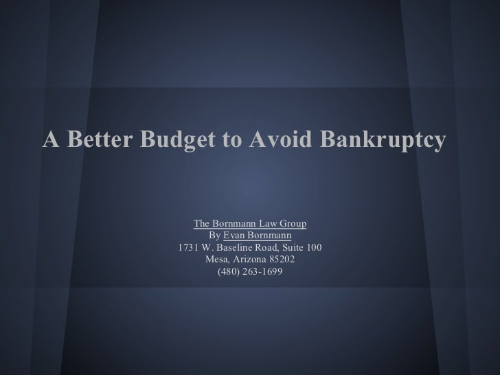 A Better Budget to Avoid Bankruptcy              The Bornmann Law Group                 By Evan Bornmann           1731 W....