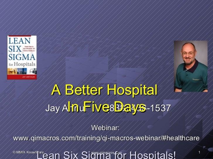 A Better Hospital                       In Five Days                  Jay Arthur  (888) 468-1537                      Webi...