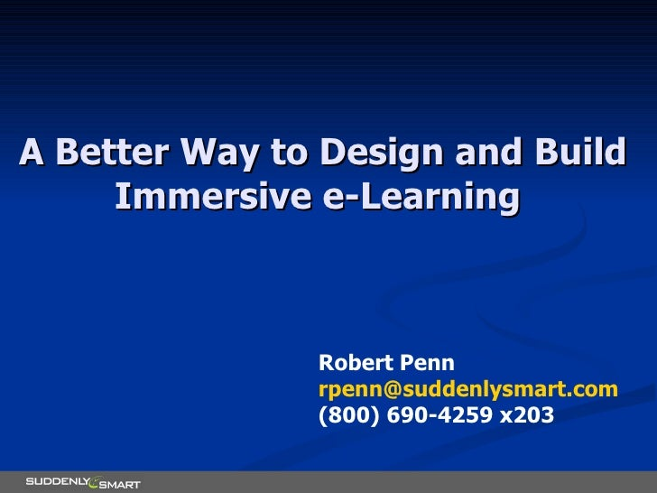 A Better Way to Design and Build Immersive e-Learning  Robert Penn [email_address] (800) 690-4259 x203
