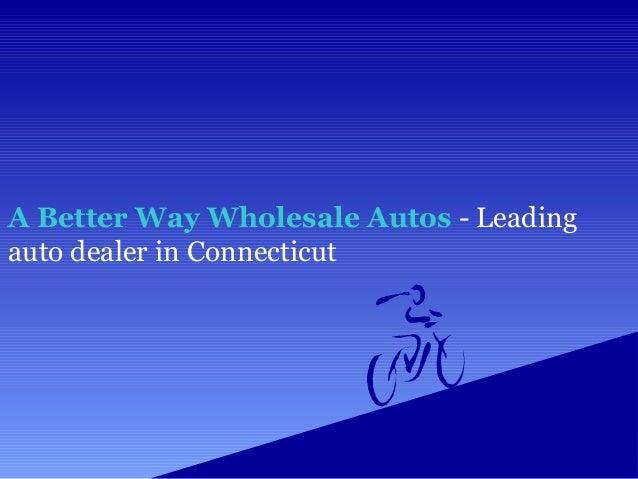 A Better Way Wholesale Autos Leading Auto Dealer In Connecticut