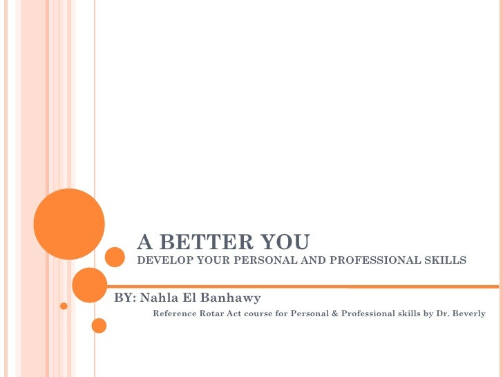A BETTER YOU   DEVELOP YOUR PERSONAL AND PROFESSIONAL SKILLSBY: Nahla El Banhawy     Reference Rotar Act course for Person...
