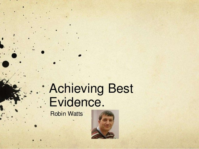 Achieving Best Evidence. Robin Watts
