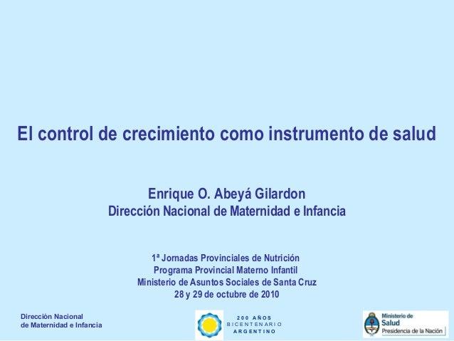 Dirección Nacional de Maternidad e Infancia 2 0 0 A Ñ O S B I C E N T E N A R I O A R G E N T I N O El control de crecimie...