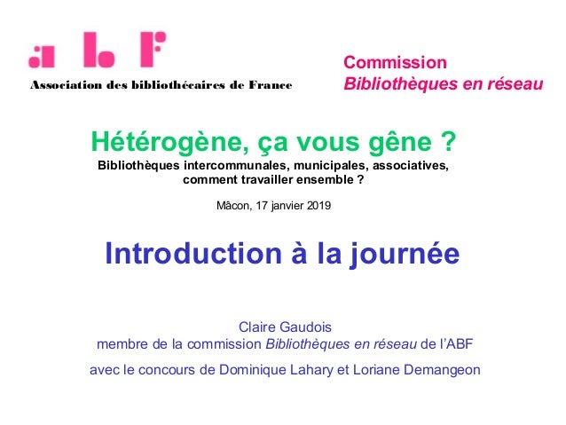 Introduction à la journée Commission Bibliothèques en réseauAssociation des bibliothécaires de France Hétérogène, ça vous ...