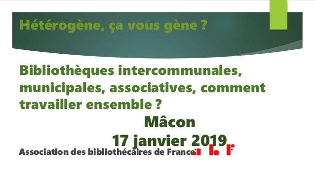 Association des bibliothécaires de France Hétérogène, ça vous gène ? Bibliothèques intercommunales, municipales, associati...