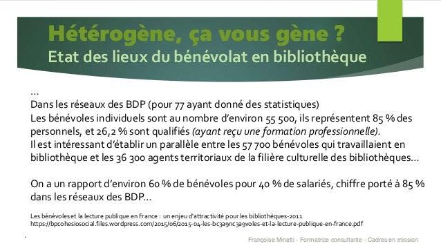 Hétérogène, ça vous gène ? Etat des lieux du bénévolat en bibliothèque . Françoise Minetti - Formatrice consultante - Cadr...