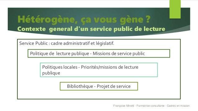 Service Public : cadre administratif et législatif. Hétérogène, ça vous gène ? Contexte general d'un service public de lec...