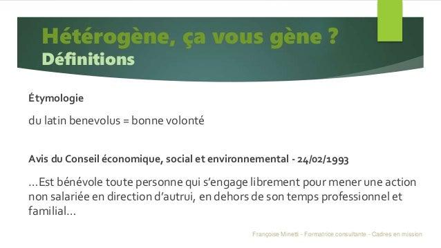 Étymologie du latin benevolus = bonne volonté Avis du Conseil économique, social et environnemental - 24/02/1993 …Est béné...