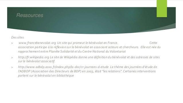 Des sites > www.francebenevolat.org Un site qui promeut le bénévolat en France. Cette association participe à la réflexion...