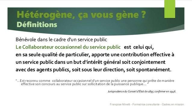 Bénévole dans le cadre d'un service public Le Collaborateur occasionnel du service public est celui qui, en sa seule quali...