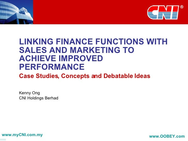 LINKING FINANCE FUNCTIONS WITH SALES AND MARKETING TO ACHIEVE IMPROVED PERFORMANCE Case Studies, Concepts and Debatable Id...