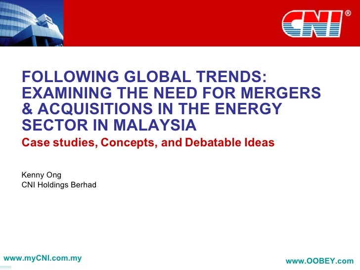 FOLLOWING GLOBAL TRENDS: EXAMINING THE NEED FOR MERGERS & ACQUISITIONS IN THE ENERGY SECTOR IN MALAYSIA Case studies, Conc...