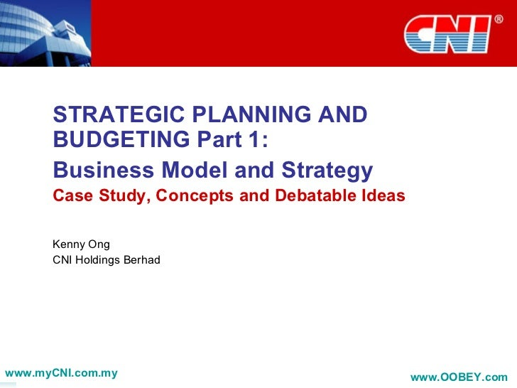 STRATEGIC PLANNING AND BUDGETING Part 1:  Business Model and Strategy Case Study, Concepts and Debatable Ideas Kenny Ong C...