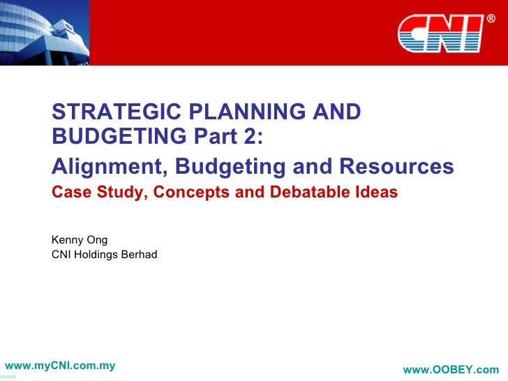 STRATEGIC PLANNING AND BUDGETING Part 2:  Alignment, Budgeting and Resources Case Study, Concepts and Debatable Ideas Kenn...