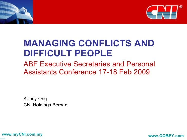 MANAGING CONFLICTS AND DIFFICULT PEOPLE ABF Executive Secretaries and Personal Assistants Conference 17-18 Feb 2009 Kenny ...