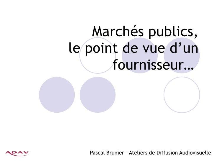 Marchés publics, le point de vue d'un fournisseur…  Pascal Brunier - Ateliers de Diffusion Audiovisuelle