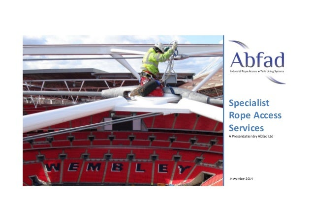 Specialist  Rope Access  Services  A Presentation by Abfad Ltd  November 2014