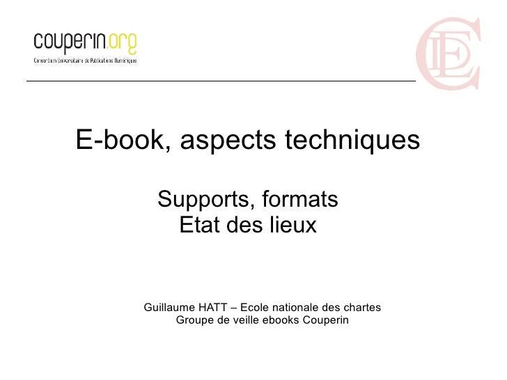 E-book, aspects techniques         Supports, formats         Etat des lieux        Guillaume HATT – Ecole nationale des ch...