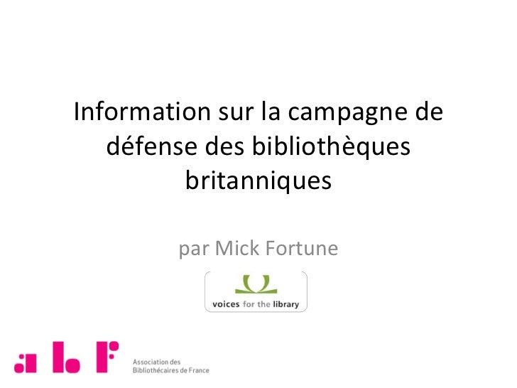 Information sur la campagne de défense des bibliothèques britanniques<br />par Mick Fortune<br />