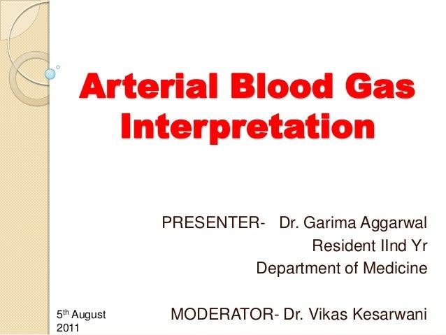 Arterial Blood Gas      Interpretation             PRESENTER- Dr. Garima Aggarwal                             Resident IIn...