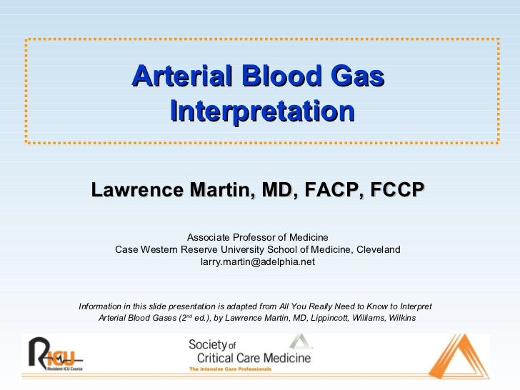 Arterial Blood Gas  Interpretation <ul><li>Information in this slide presentation is adapted from All You Really Need to K...