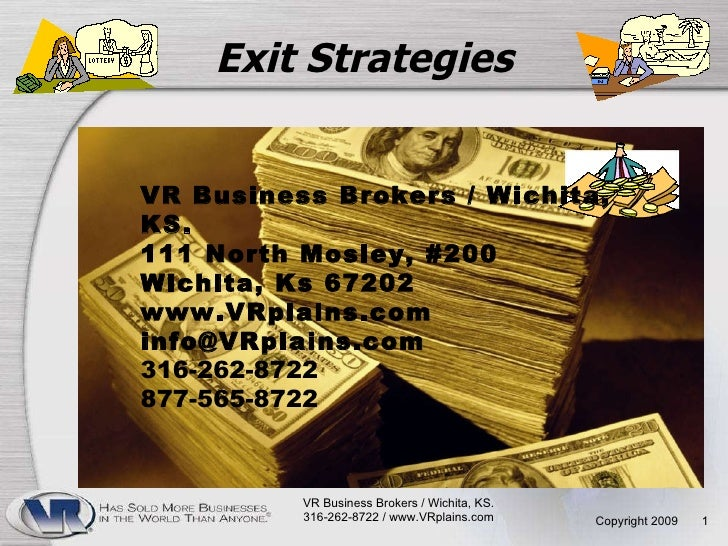 Exit Strategies Copyright 2009  VR Business Brokers / Wichita, KS.  316-262-8722 / www.VRplains.com  VR Business Brokers /...