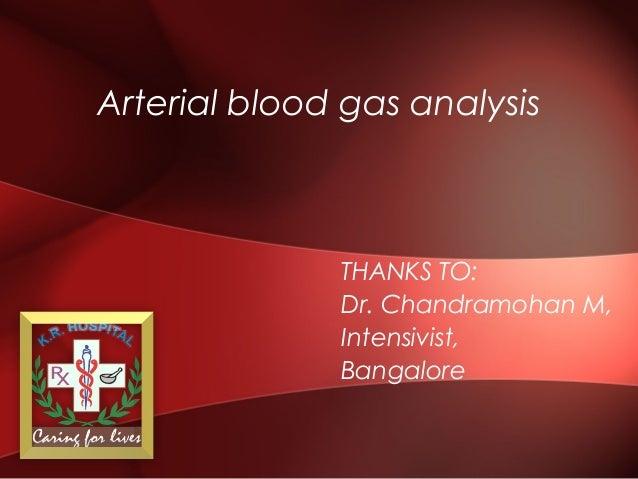 Arterial blood gas analysis THANKS TO: Dr. Chandramohan M, Intensivist, Bangalore