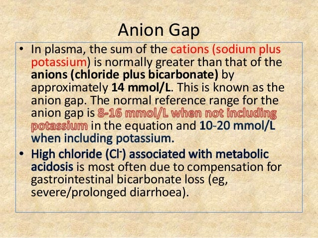 Anion Gap • In plasma, the sum of the cations (sodium plus potassium) is normally greater than that of the anions (chlorid...