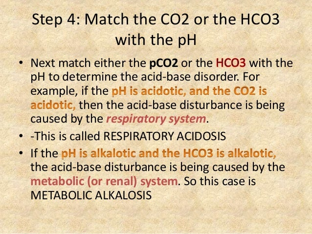 Step 4: Match the CO2 or the HCO3 with the pH • Next match either the pCO2 or the with the pH to determine the acid-base d...