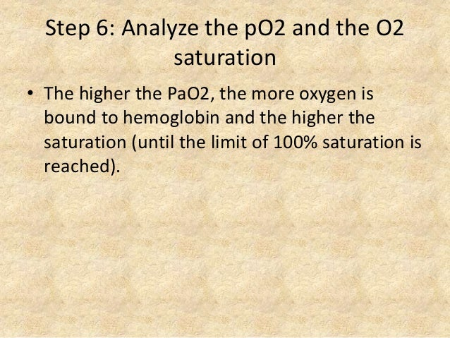 Step 6: Analyze the pO2 and the O2 saturation • The higher the PaO2, the more oxygen is bound to hemoglobin and the higher...