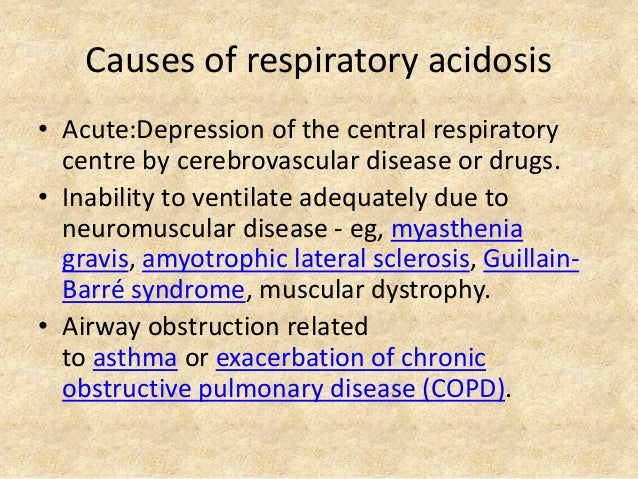 Causes of respiratory acidosis • Acute:Depression of the central respiratory centre by cerebrovascular disease or drugs. •...