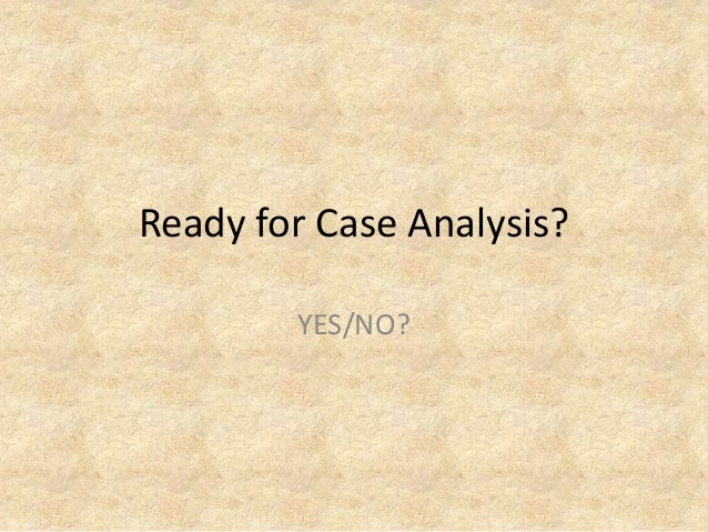 Ready for Case Analysis? YES/NO?