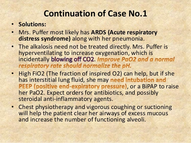 Continuation of Case No.1 • Solutions: • Mrs. Puffer most likely has ARDS (Acute respiratory distress syndrome) along with...