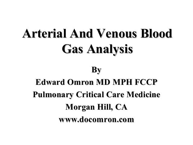 Arterial And Venous BloodArterial And Venous BloodGas AnalysisGas AnalysisByByEdward Omron MD MPH FCCPEdward Omron MD MPH ...